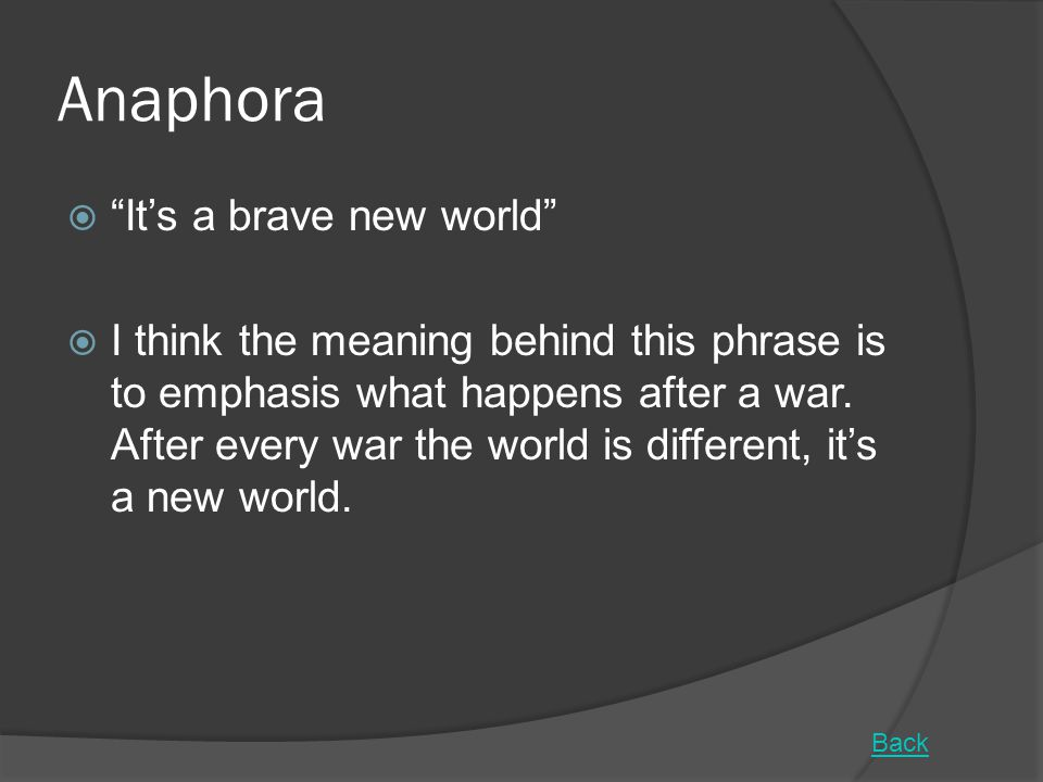 Anaphora It's a brave new world