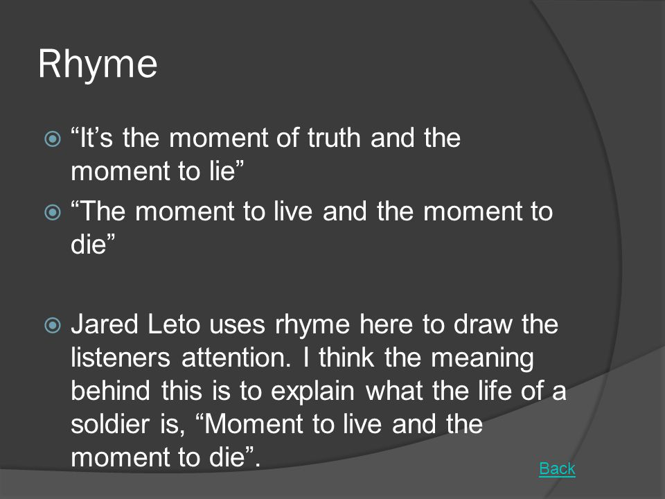 Rhyme It's the moment of truth and the moment to lie
