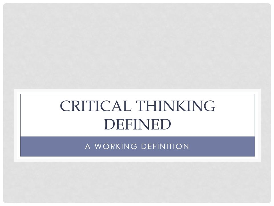 Critical Thinking Defined