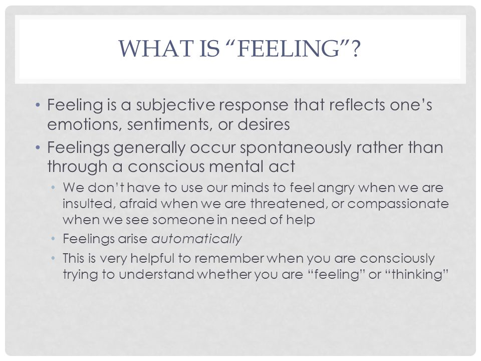 What is Feeling Feeling is a subjective response that reflects one's emotions, sentiments, or desires.