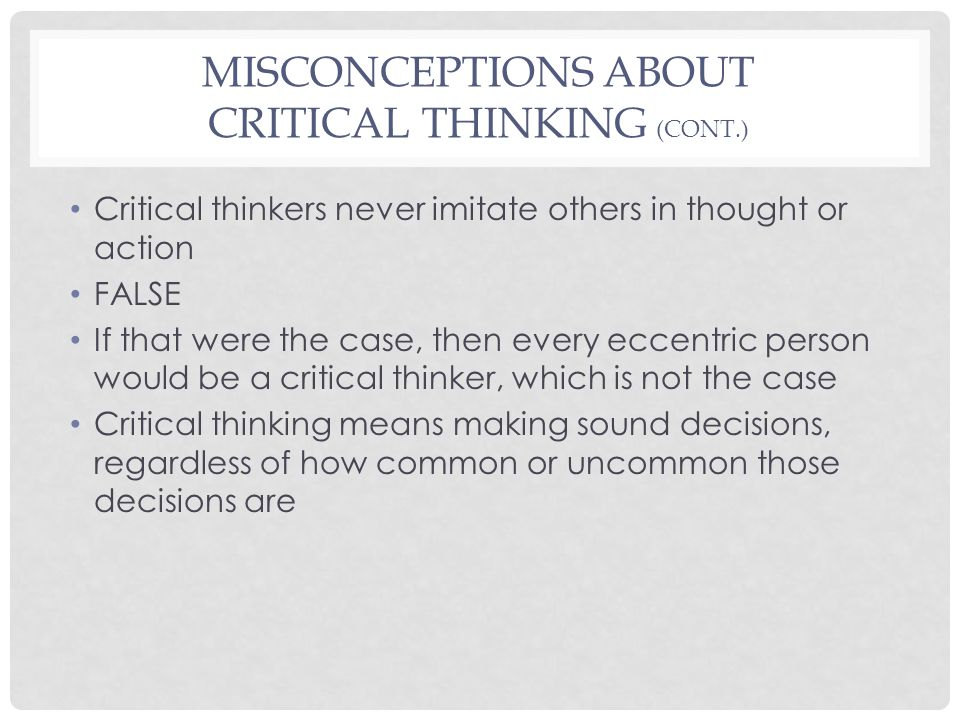 what is critical thinking mean Critical thinking is the objective analysis of facts to form a judgment the subject  is complex,  according to barry k beyer (1995), critical thinking means making  clear, reasoned judgments during the process of critical thinking, ideas should.