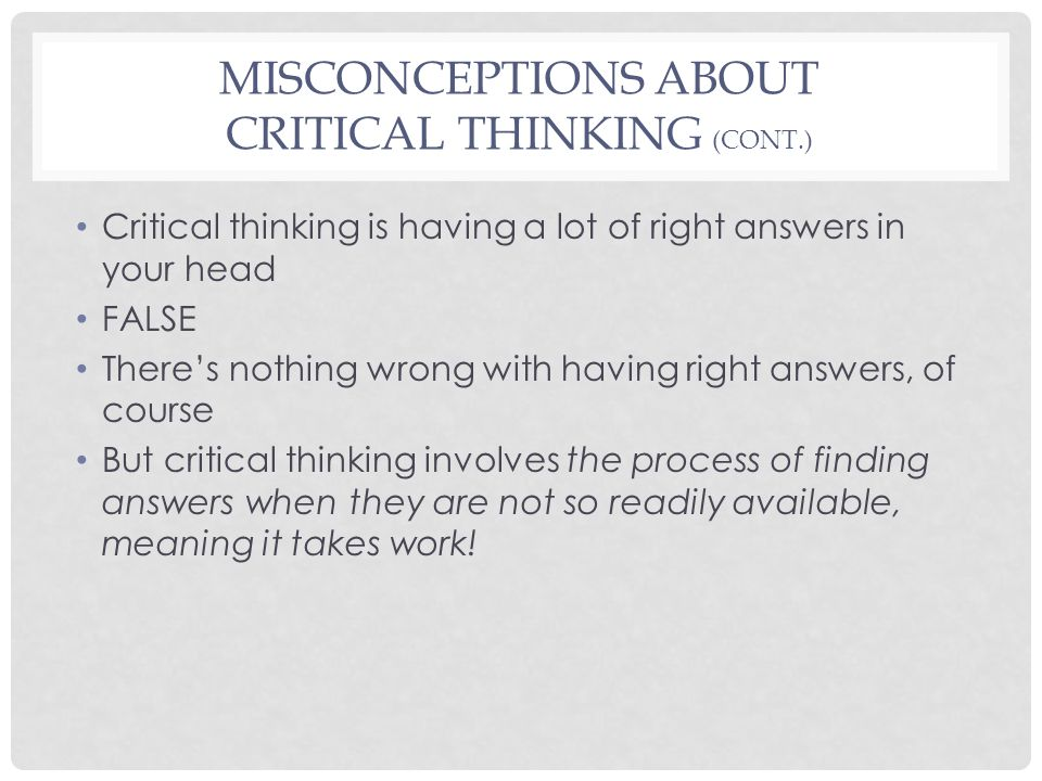 Misconceptions About Critical Thinking (cont.)