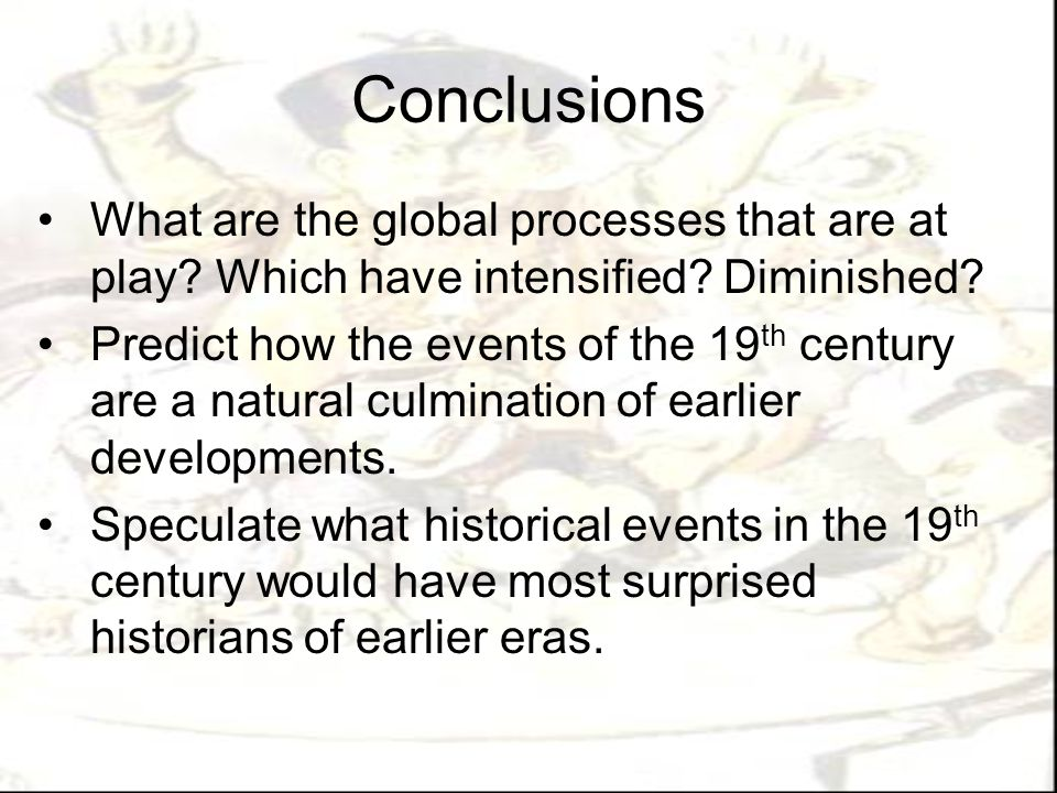 Conclusions What are the global processes that are at play Which have intensified Diminished