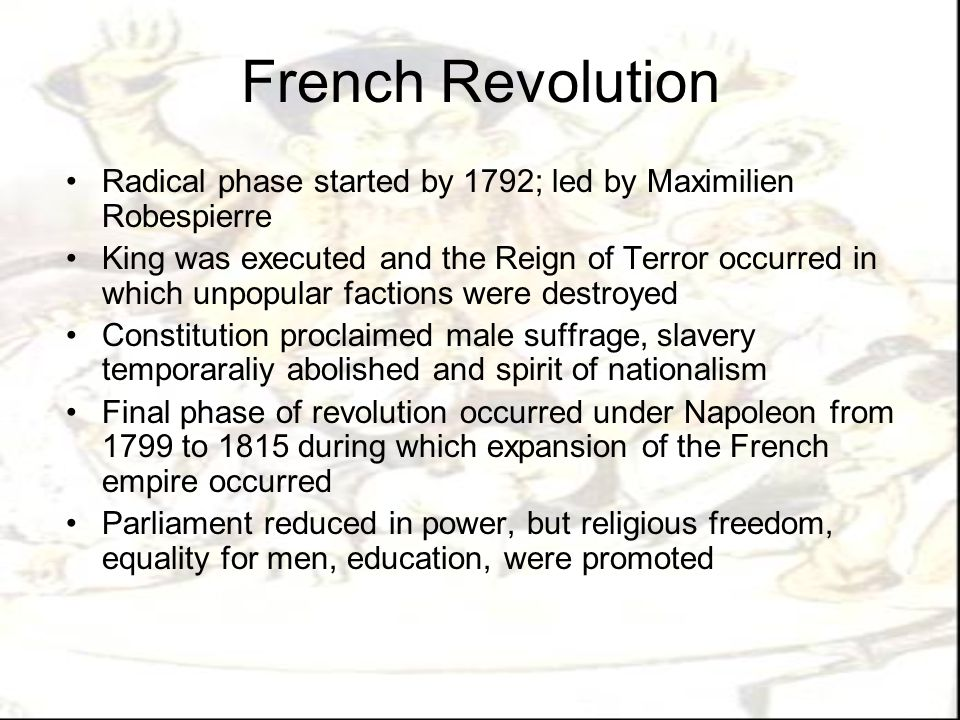 French Revolution Radical phase started by 1792; led by Maximilien Robespierre.