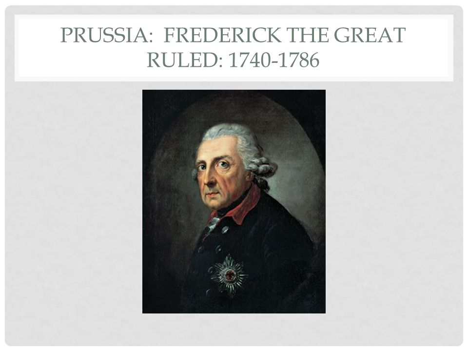 Prussia: Frederick the Great Ruled: 1740-1786