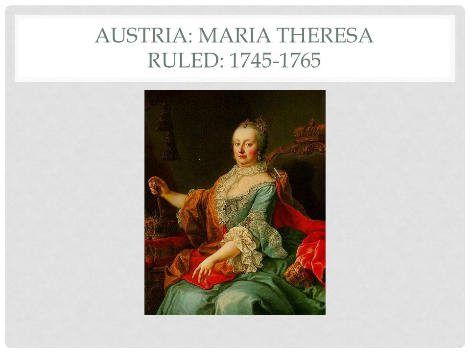 Austria: Maria Theresa Ruled: 1745-1765