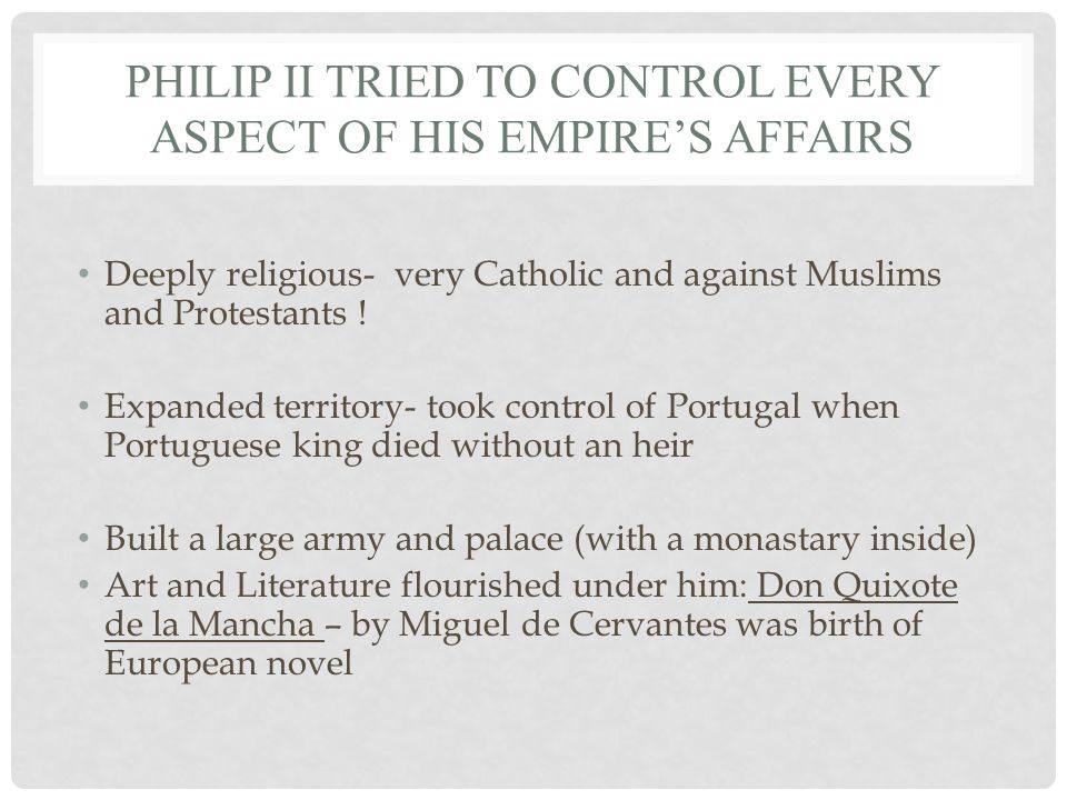 Philip II tried to control every aspect of his empire's affairs