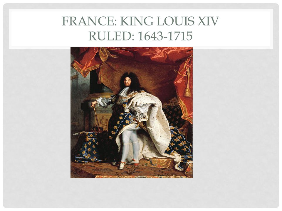 FRANCE: King Louis XIV Ruled: 1643-1715