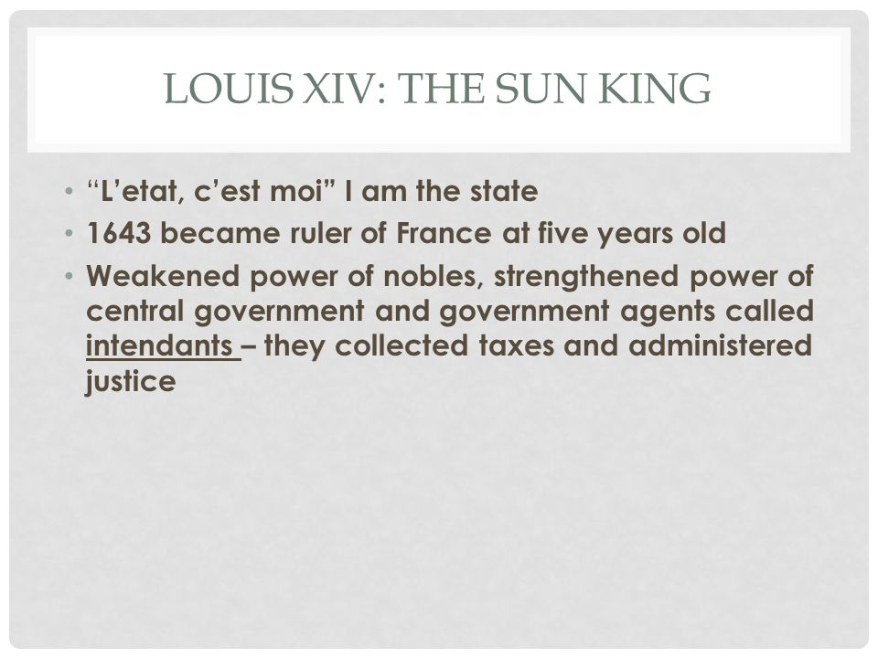 Louis XIV: The Sun King L'etat, c'est moi I am the state
