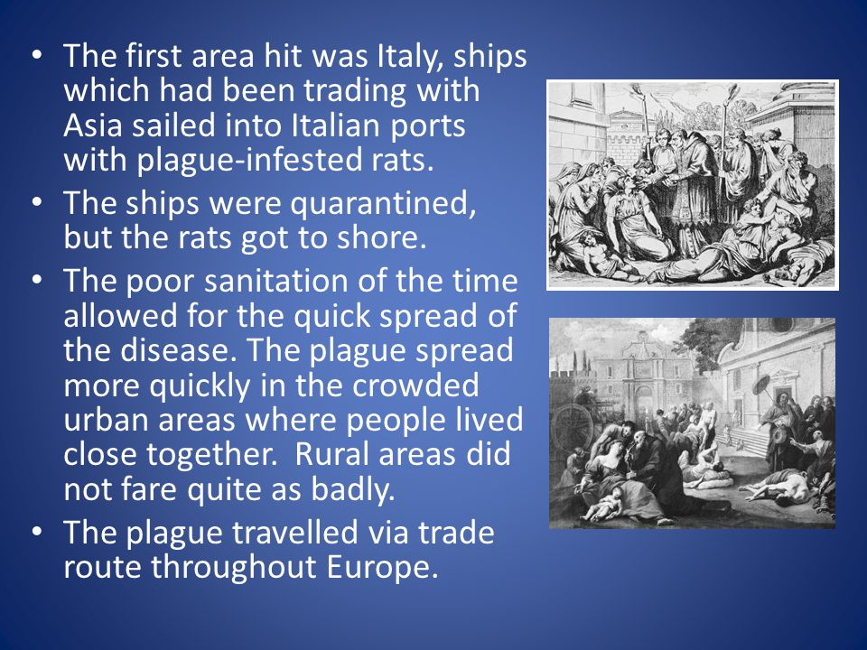 The first area hit was Italy, ships which had been trading with Asia sailed into Italian ports with plague-infested rats.