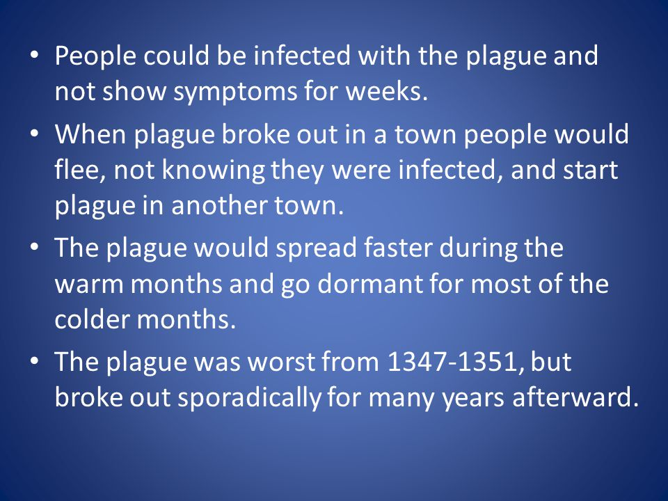 People could be infected with the plague and not show symptoms for weeks.