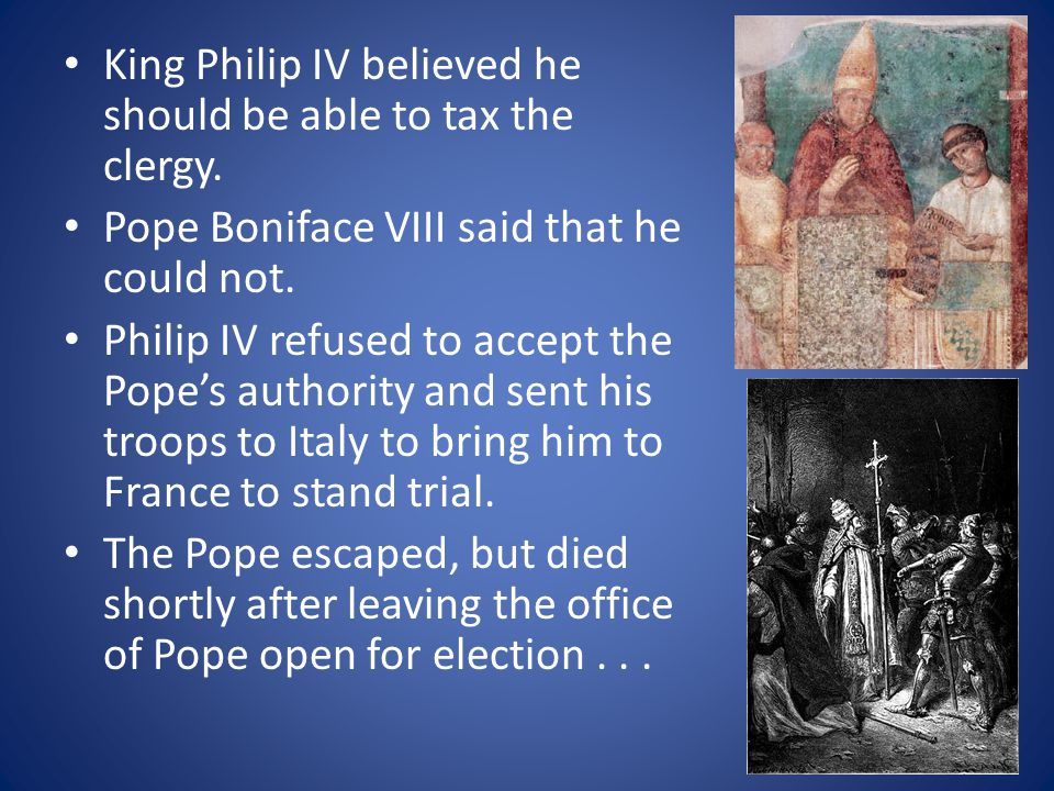 King Philip IV believed he should be able to tax the clergy.