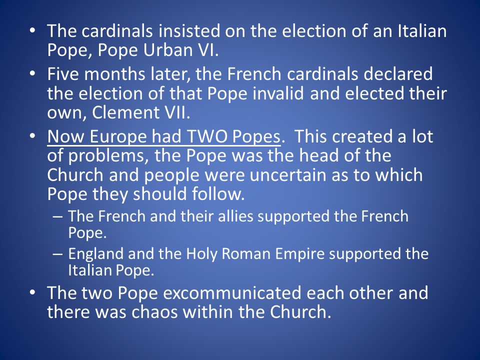 The cardinals insisted on the election of an Italian Pope, Pope Urban VI.