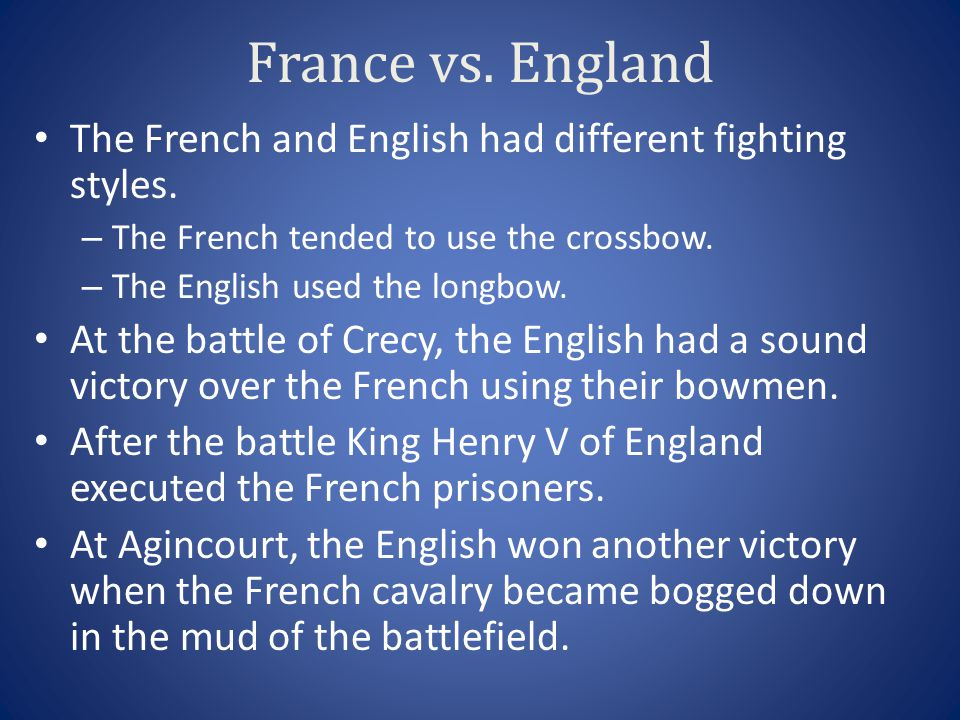 France vs. England The French and English had different fighting styles. The French tended to use the crossbow.
