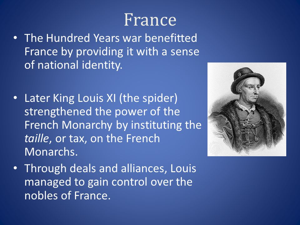 France The Hundred Years war benefitted France by providing it with a sense of national identity.