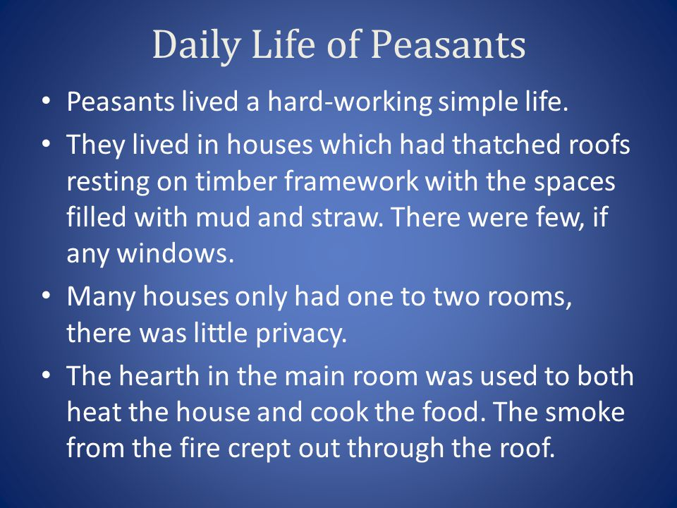 Daily Life of Peasants Peasants lived a hard-working simple life.