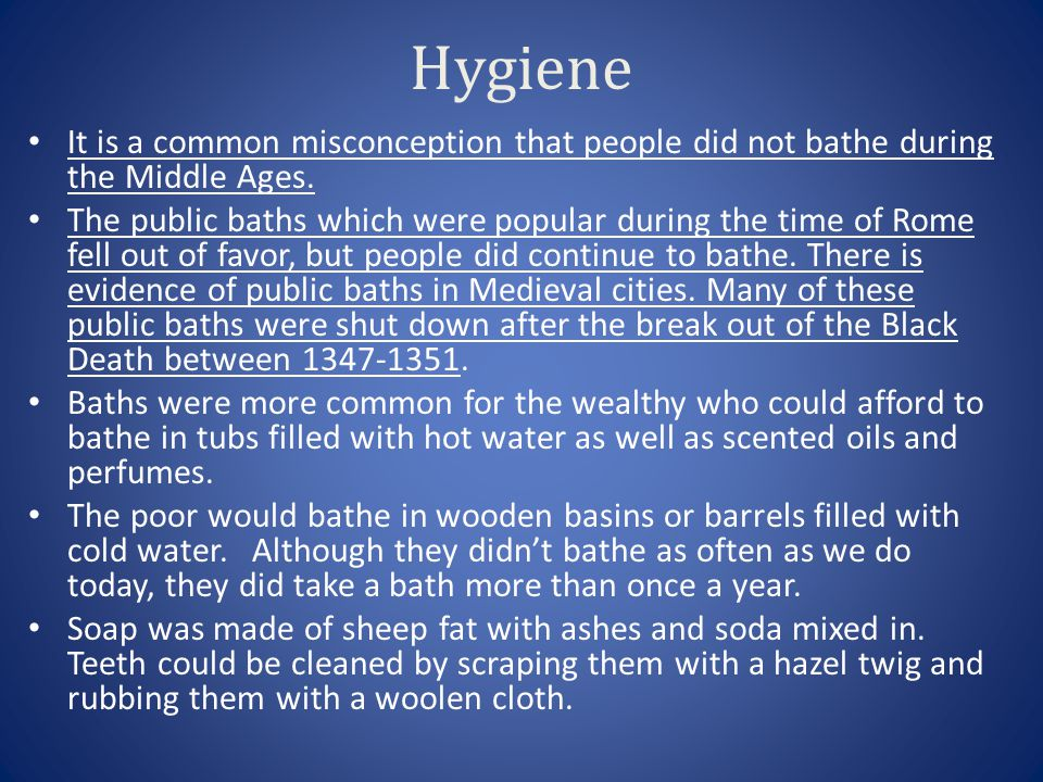 Hygiene It is a common misconception that people did not bathe during the Middle Ages.
