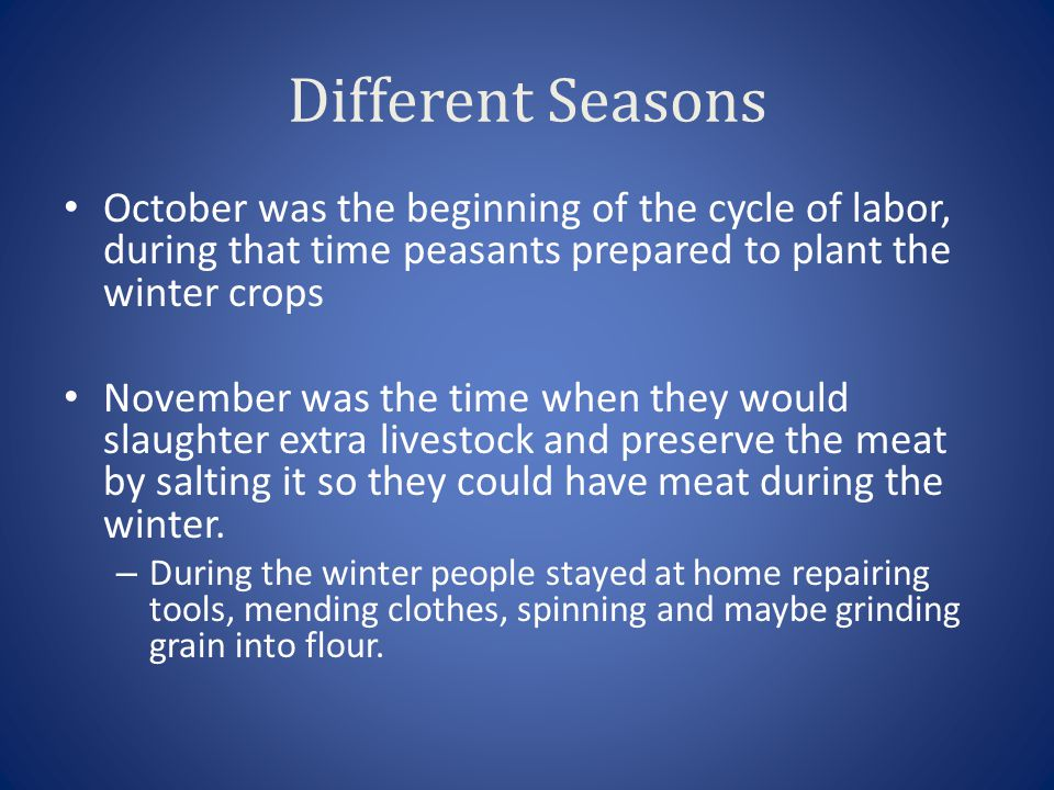 Different Seasons October was the beginning of the cycle of labor, during that time peasants prepared to plant the winter crops.