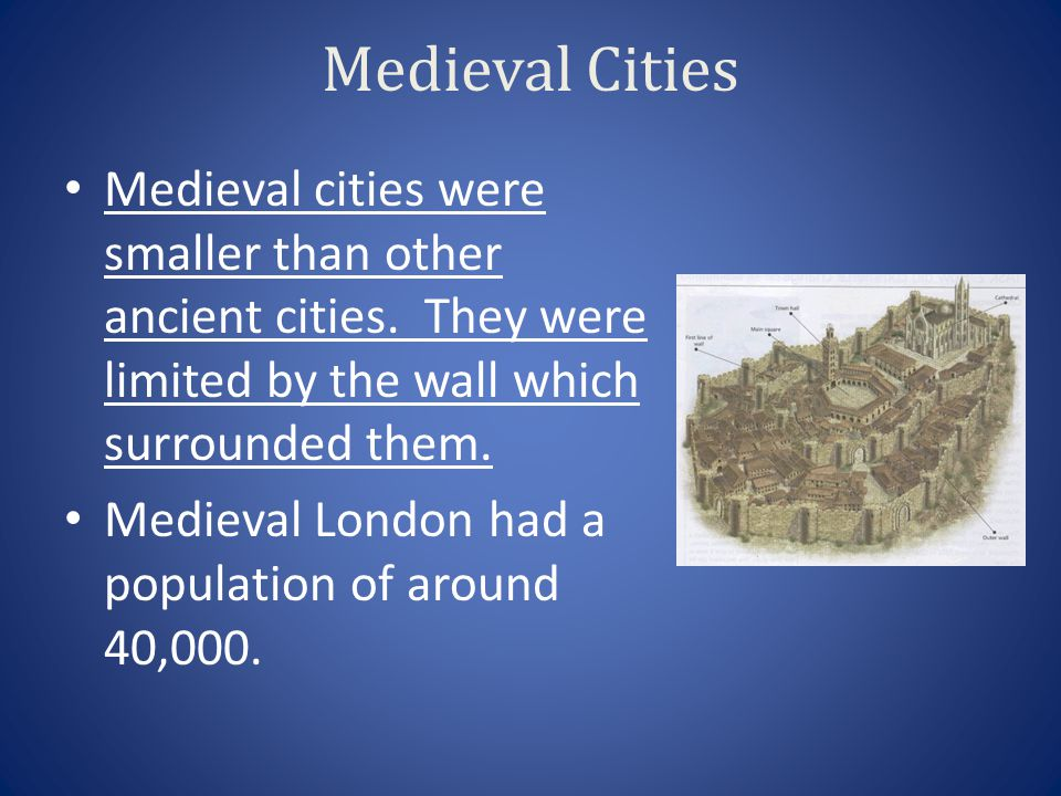 Medieval Cities Medieval cities were smaller than other ancient cities. They were limited by the wall which surrounded them.