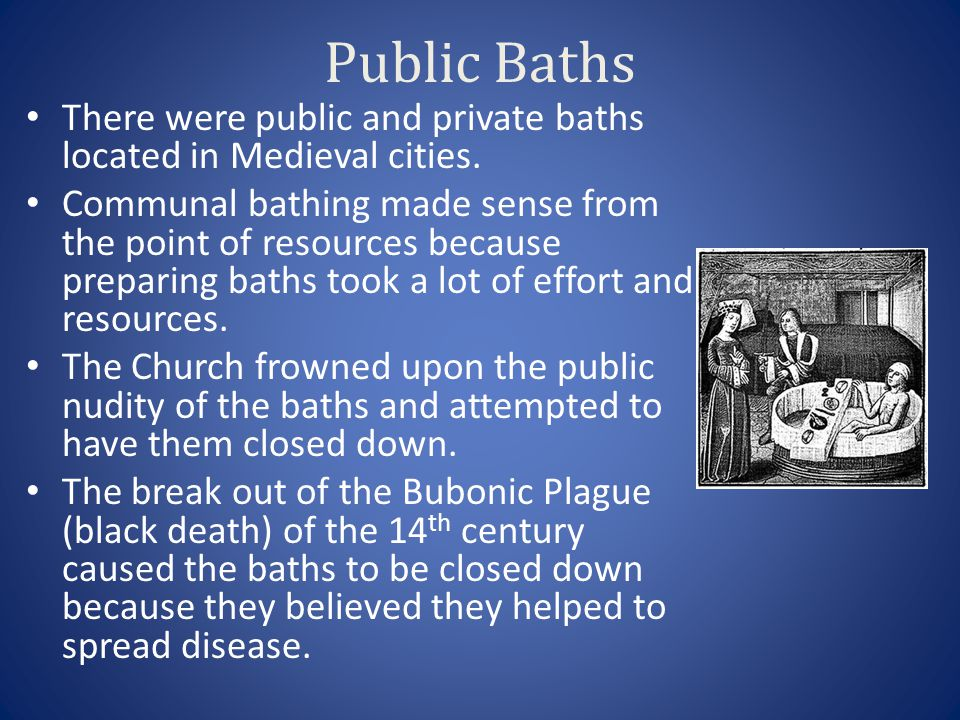 Public Baths There were public and private baths located in Medieval cities.