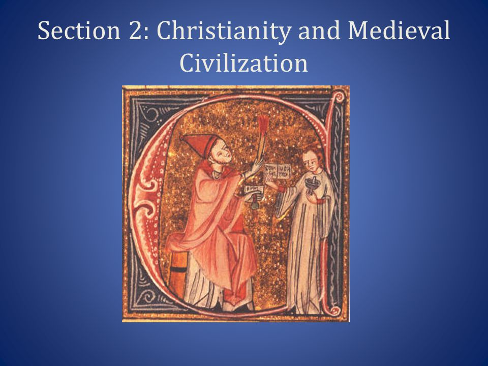 Section 2: Christianity and Medieval Civilization