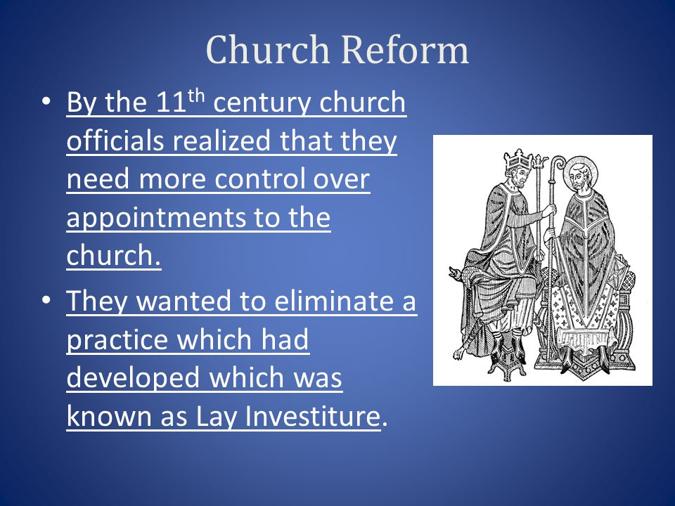 Church Reform By the 11th century church officials realized that they need more control over appointments to the church.