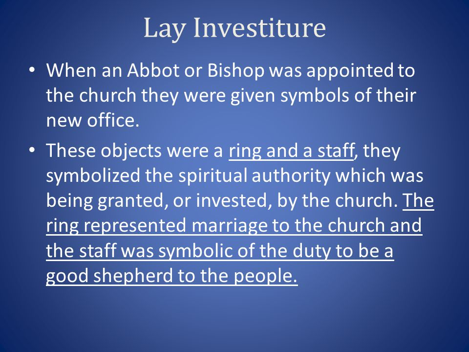 Lay Investiture When an Abbot or Bishop was appointed to the church they were given symbols of their new office.