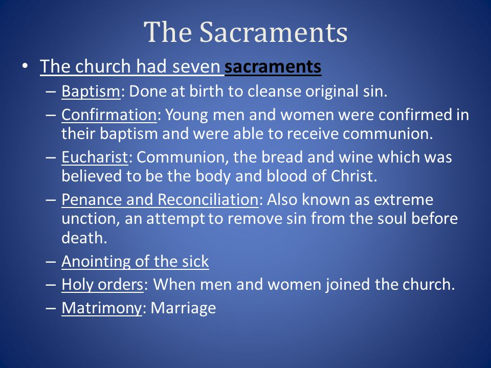 The Sacraments The church had seven sacraments