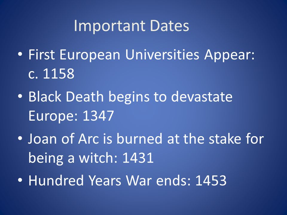 Important Dates First European Universities Appear: c. 1158