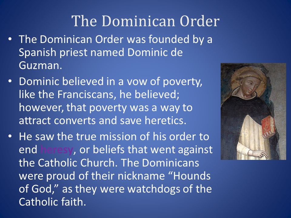 The Dominican Order The Dominican Order was founded by a Spanish priest named Dominic de Guzman.