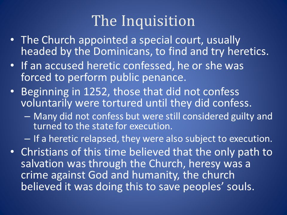 The Inquisition The Church appointed a special court, usually headed by the Dominicans, to find and try heretics.
