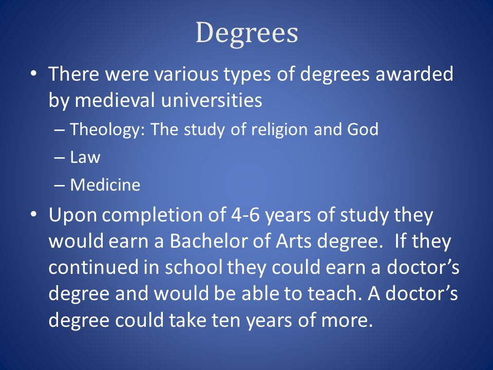 Degrees There were various types of degrees awarded by medieval universities. Theology: The study of religion and God.