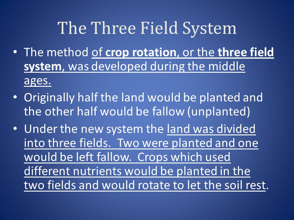 The Three Field System The method of crop rotation, or the three field system, was developed during the middle ages.