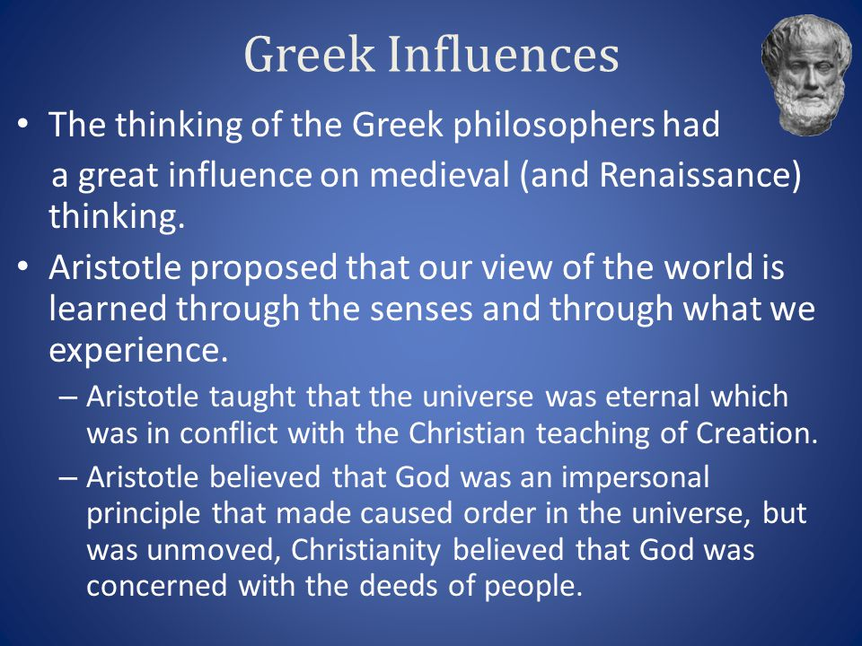 Greek Influences The thinking of the Greek philosophers had