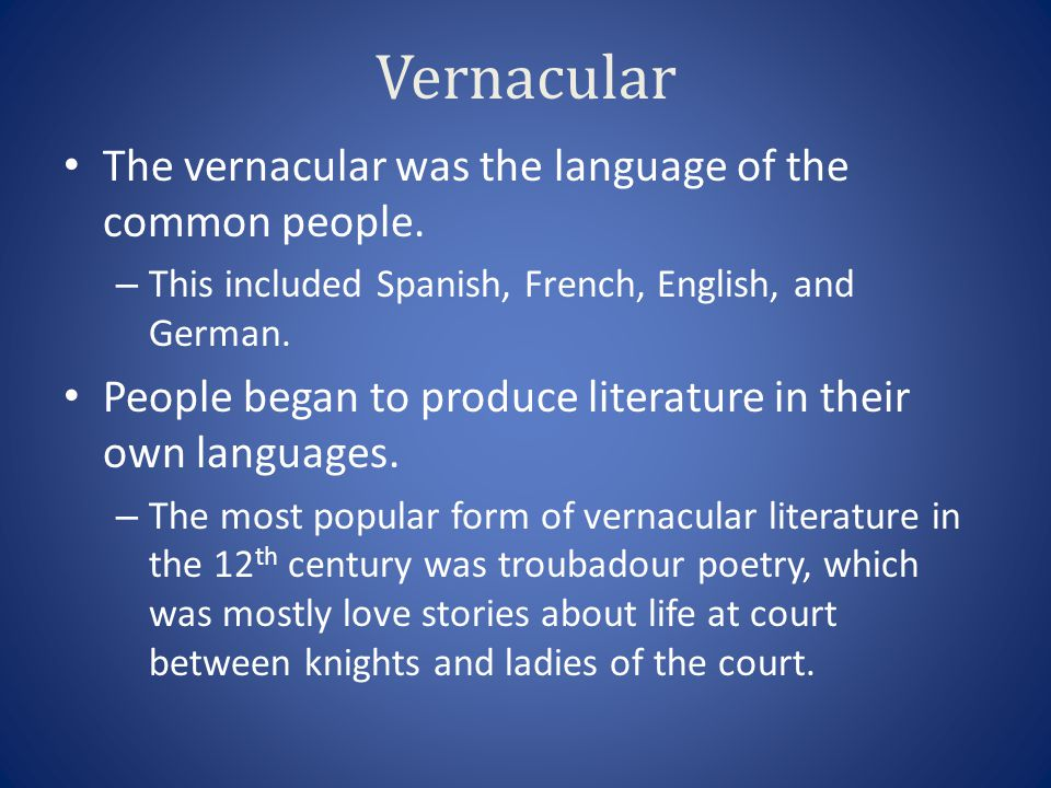 Vernacular The vernacular was the language of the common people.
