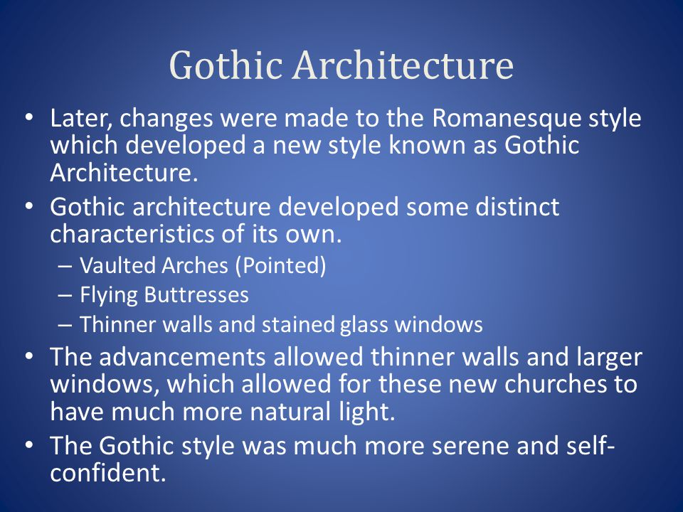 Gothic Architecture Later, changes were made to the Romanesque style which developed a new style known as Gothic Architecture.