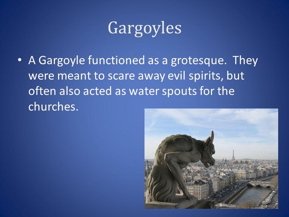Gargoyles A Gargoyle functioned as a grotesque.