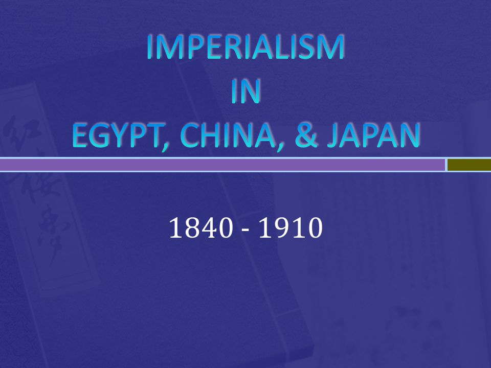 IMPERIALISM IN EGYPT, CHINA, & JAPAN