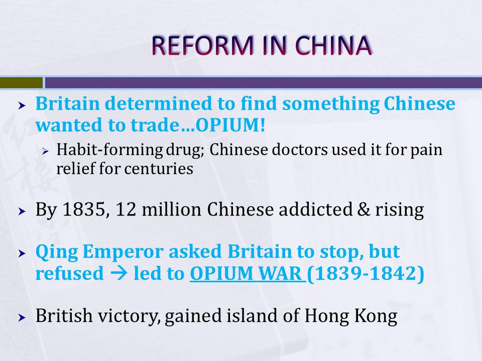 REFORM IN CHINA Britain determined to find something Chinese wanted to trade…OPIUM!