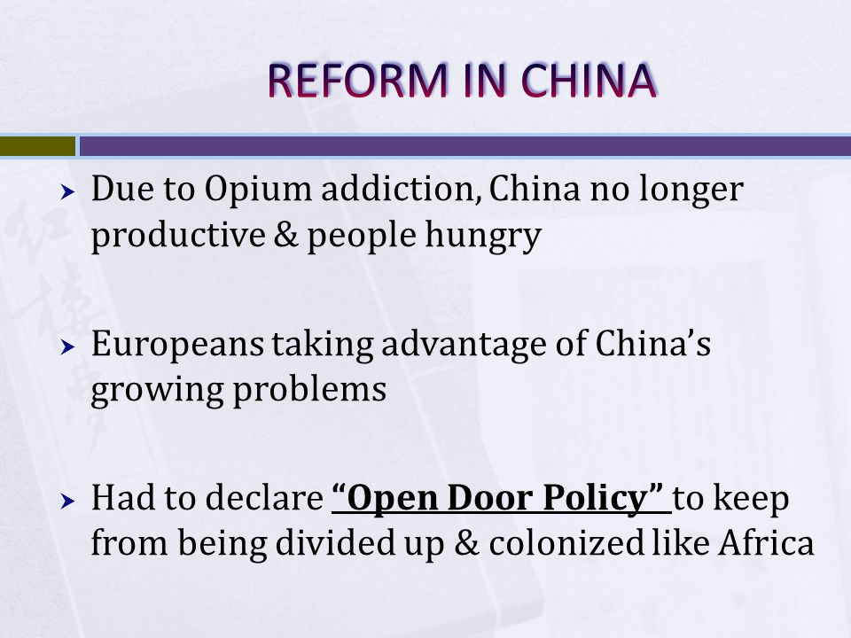 REFORM IN CHINA Due to Opium addiction, China no longer productive & people hungry. Europeans taking advantage of China's growing problems.