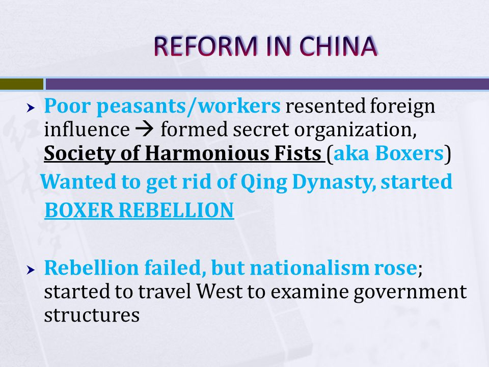 REFORM IN CHINA Poor peasants/workers resented foreign influence  formed secret organization, Society of Harmonious Fists (aka Boxers)