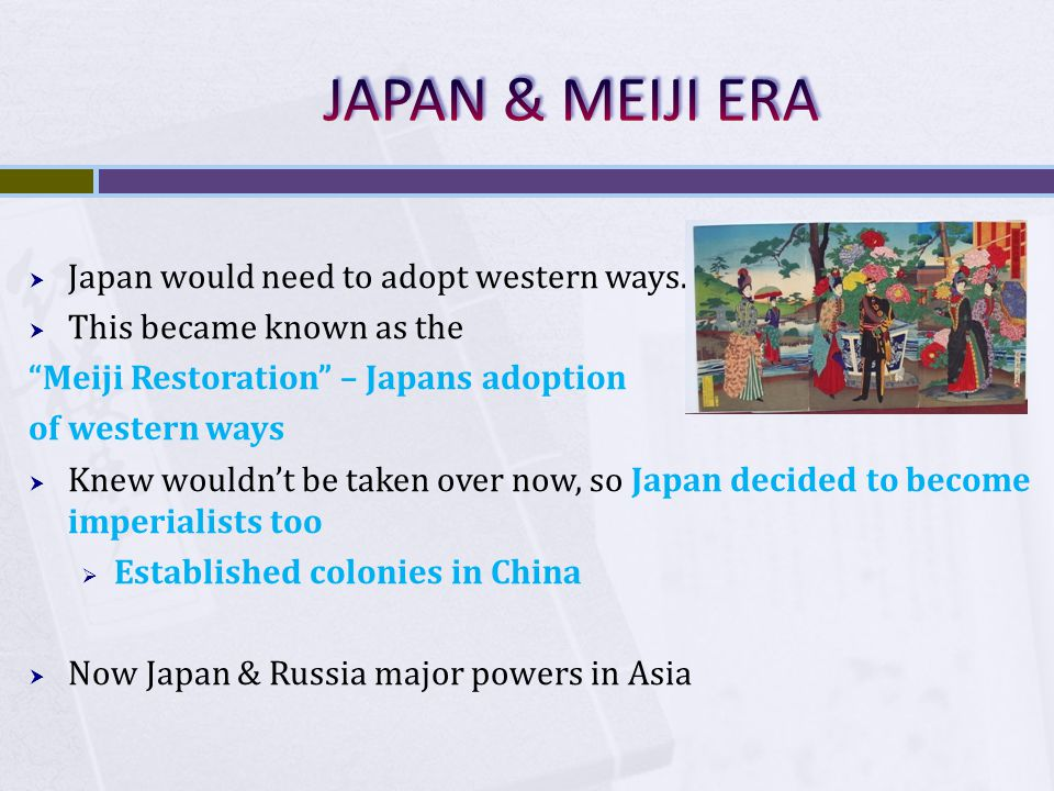 JAPAN & MEIJI ERA Japan would need to adopt western ways.