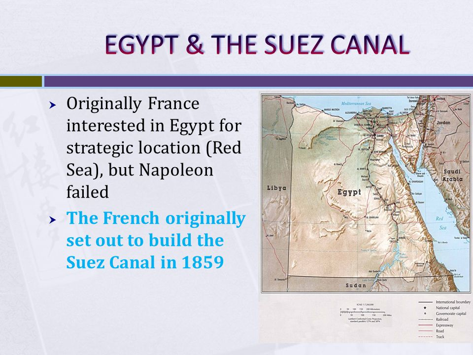 EGYPT & THE SUEZ CANAL Originally France interested in Egypt for strategic location (Red Sea), but Napoleon failed.