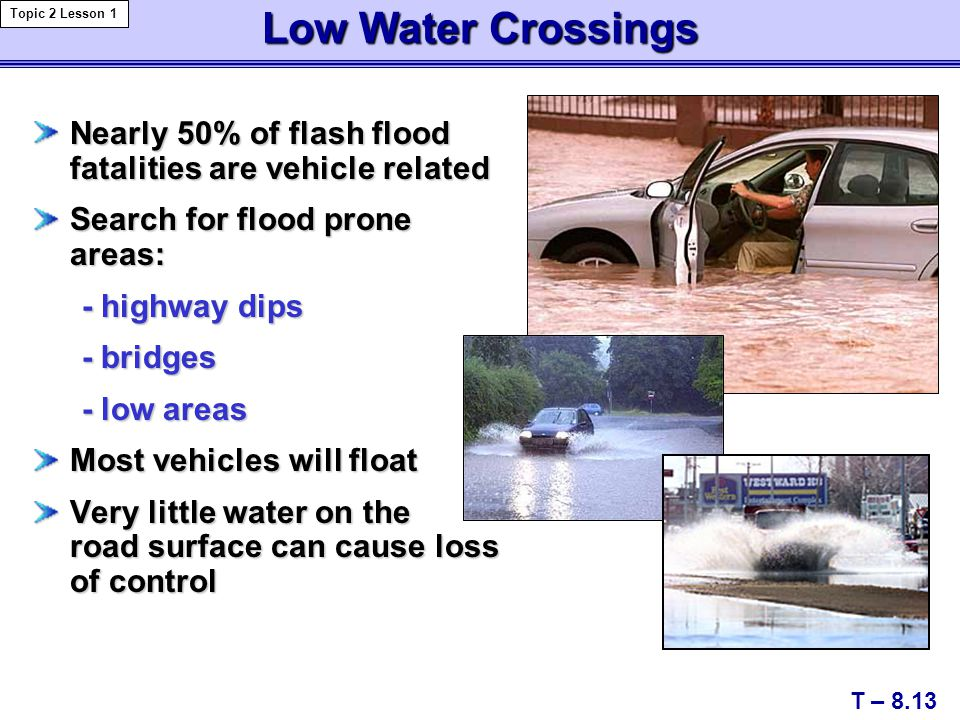 Low Water Crossings Topic 2 Lesson 1. Nearly 50% of flash flood fatalities are vehicle related. Search for flood prone areas: