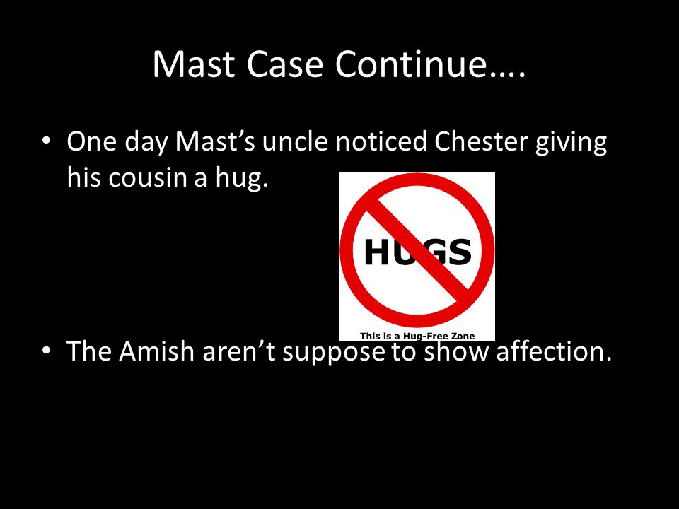 Mast Case Continue…. One day Mast's uncle noticed Chester giving his cousin a hug.