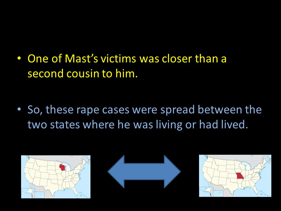 One of Mast's victims was closer than a second cousin to him.
