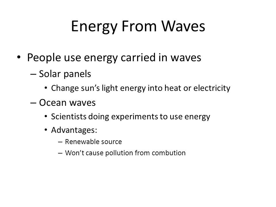 Energy From Waves People use energy carried in waves Solar panels