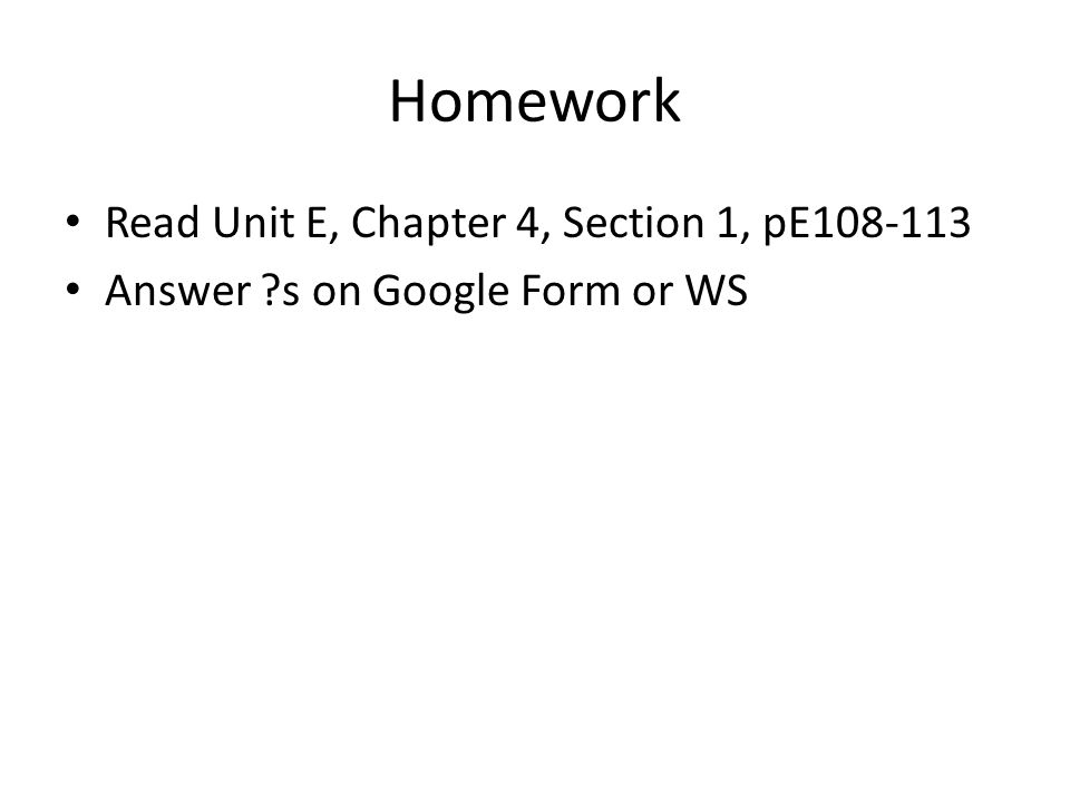 Homework Read Unit E, Chapter 4, Section 1, pE