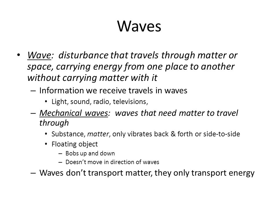 Waves Wave: disturbance that travels through matter or space, carrying energy from one place to another without carrying matter with it.