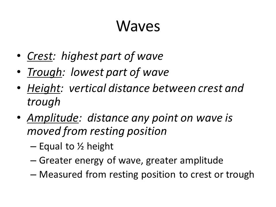 Waves Crest: highest part of wave Trough: lowest part of wave
